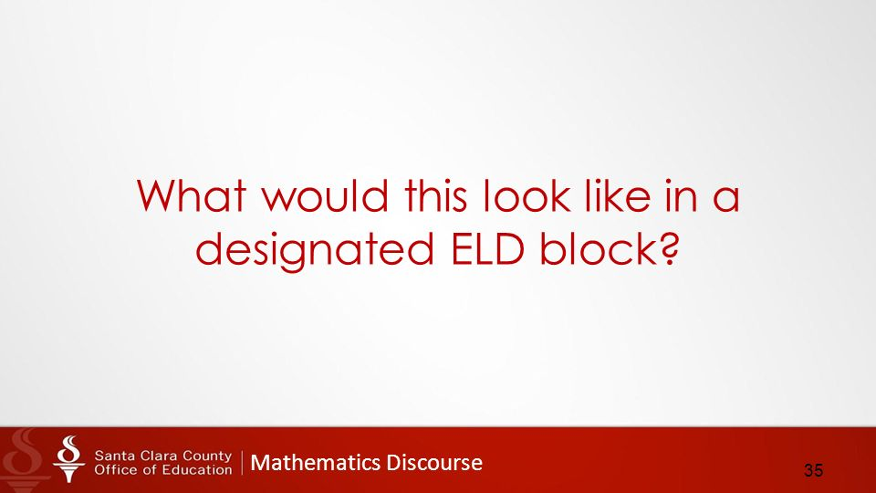 Mathematics Discourse What would this look like in a designated ELD block 35