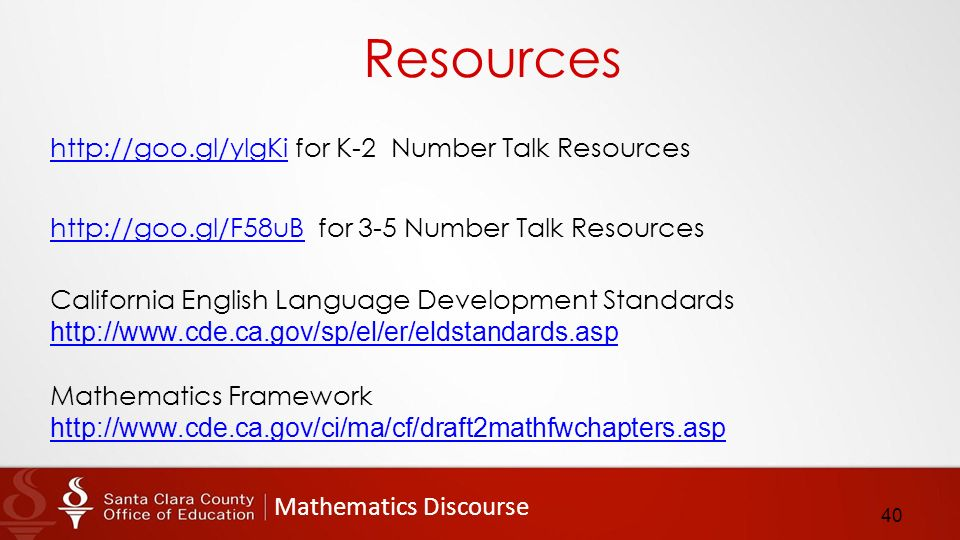 Mathematics Discourse Resources   for K-2 Number Talk Resources   for 3-5 Number Talk Resources California English Language Development Standards     Mathematics Framework   40