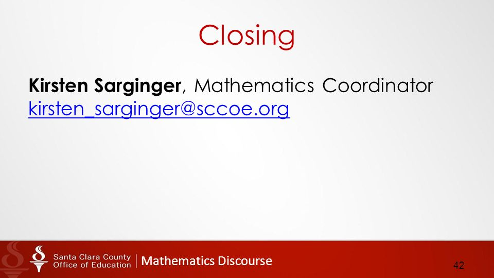 Mathematics Discourse Closing Kirsten Sarginger, Mathematics Coordinator  42