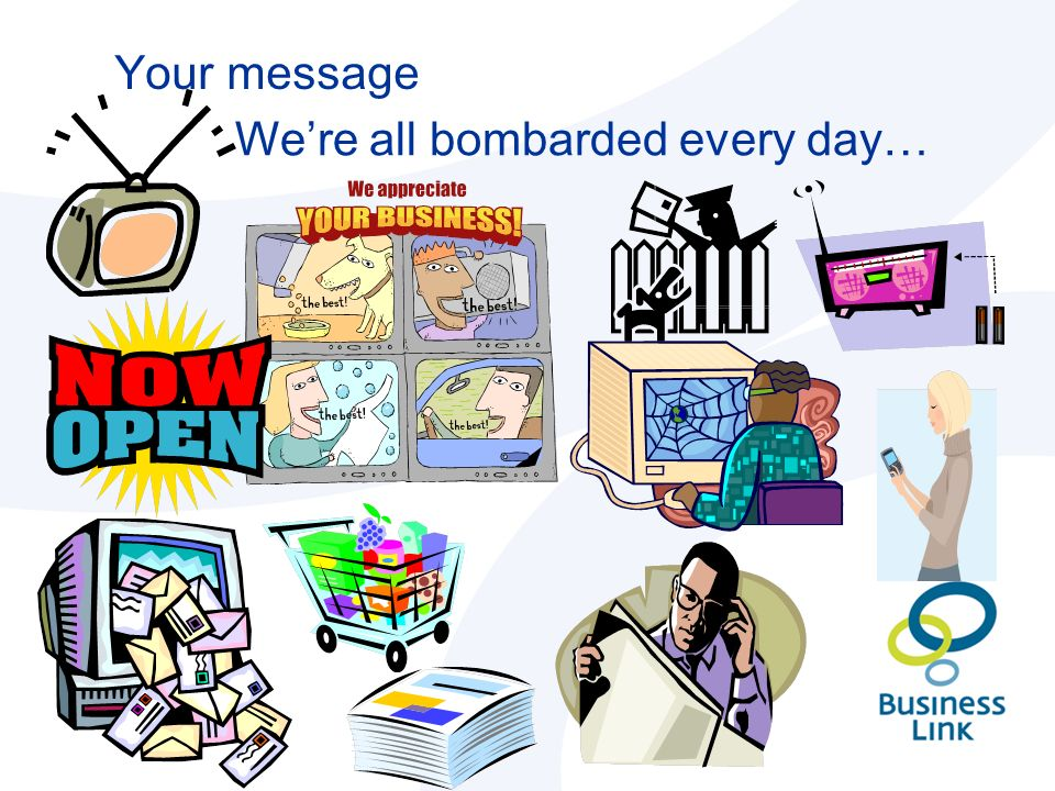 Your message We're all bombarded every day…