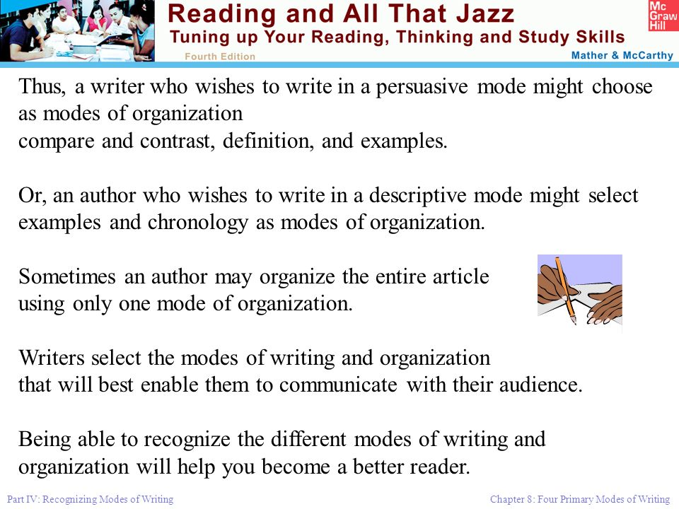 Part IV: Recognizing Modes of Writing Chapter 8: Four Primary Modes of Writing Thus, a writer who wishes to write in a persuasive mode might choose as modes of organization compare and contrast, definition, and examples.