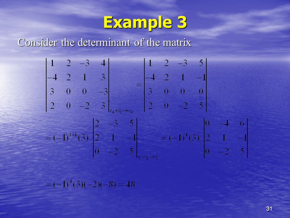 31 Example 3 Consider the determinant of the matrix