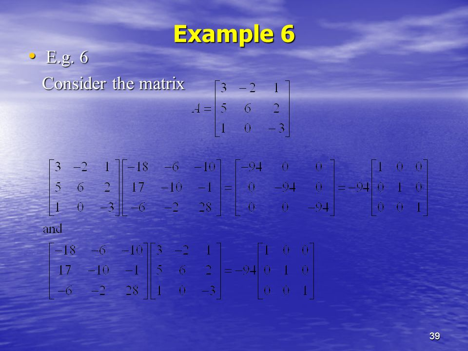 39 Example 6 E.g. 6 E.g. 6 Consider the matrix Consider the matrix