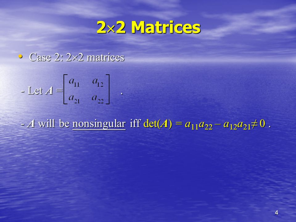 4 2  2 Matrices Case 2: 2  2 matrices Case 2: 2  2 matrices - Let A =.