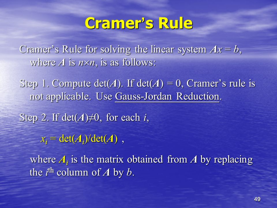 49 Cramer ' s Rule Cramer's Rule for solving the linear system Ax = b, where A is n  n, is as follows: Step 1.