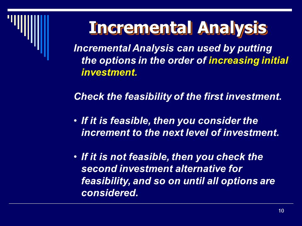 10 Incremental Analysis Incremental Analysis can used by putting the options in the order of increasing initial investment.