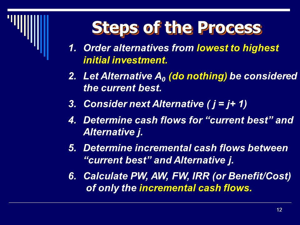12 Steps of the Process 1. Order alternatives from lowest to highest initial investment.