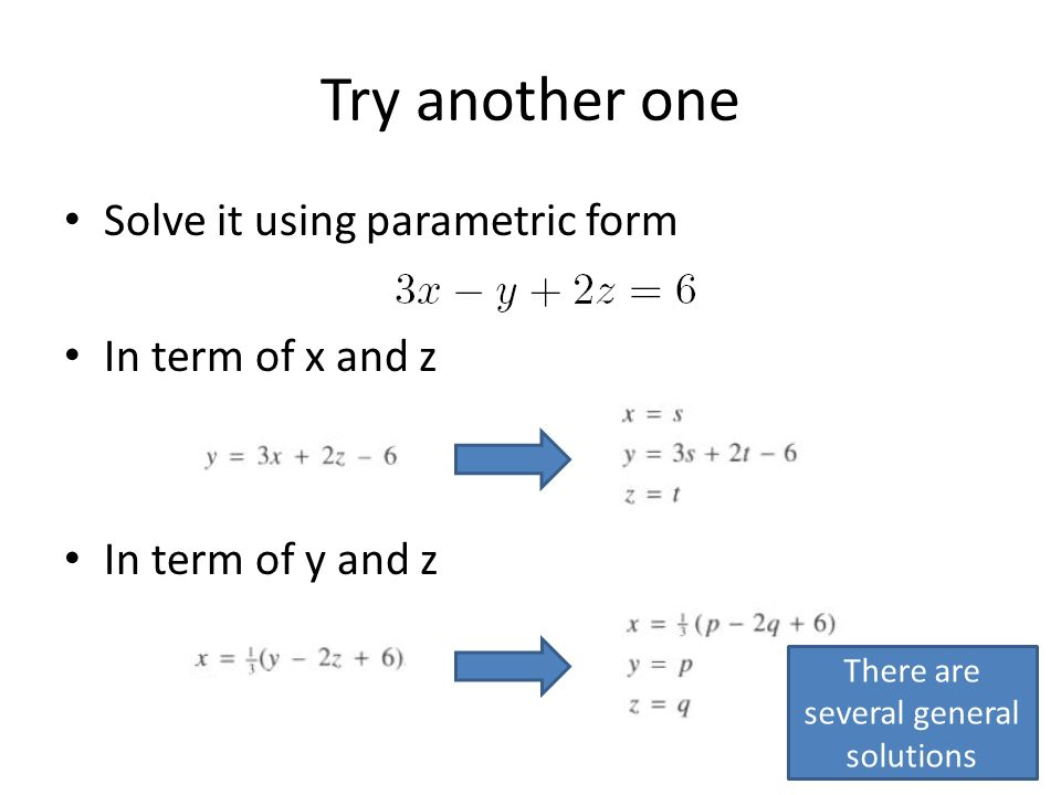 Try another one Solve it using parametric form In term of x and z In term of y and z There are several general solutions