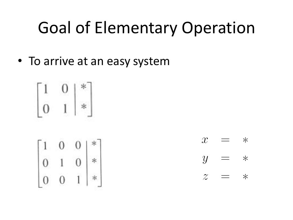 Goal of Elementary Operation To arrive at an easy system