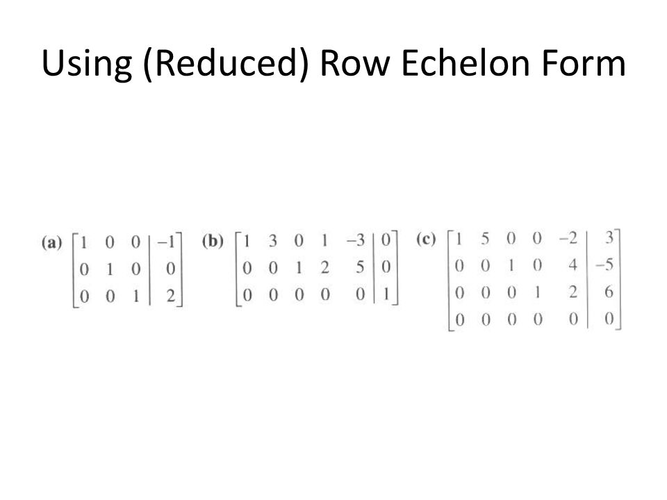 Using (Reduced) Row Echelon Form