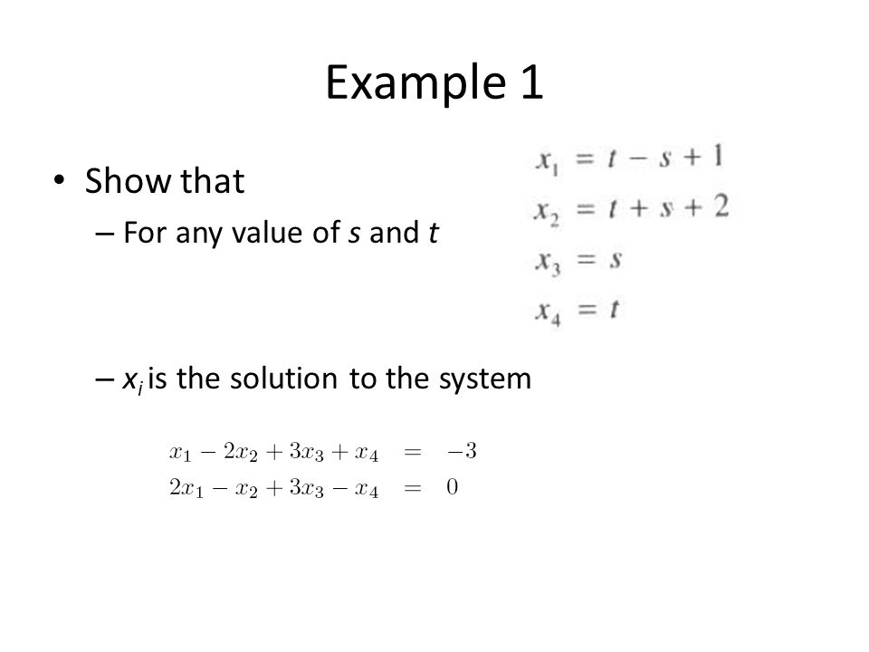 Example 1 Show that – For any value of s and t – x i is the solution to the system