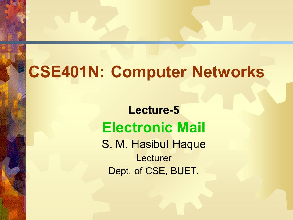 CSE401N: Computer Networks Lecture-5 Electronic Mail S.