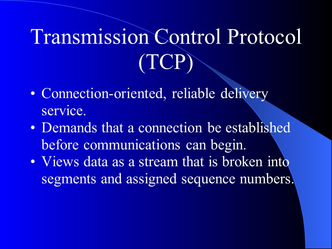 Transmission Control Protocol (TCP) Connection-oriented, reliable delivery service.