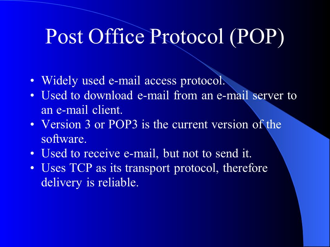 Post Office Protocol (POP) Widely used  access protocol.
