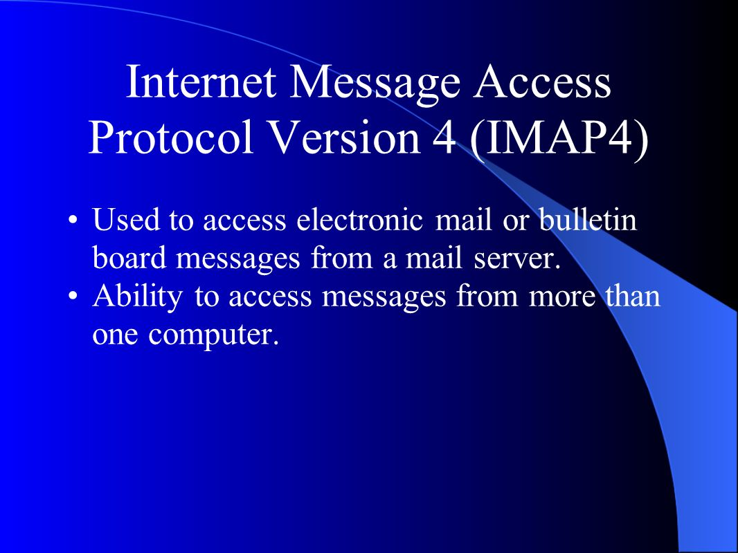 Internet Message Access Protocol Version 4 (IMAP4) Used to access electronic mail or bulletin board messages from a mail server.
