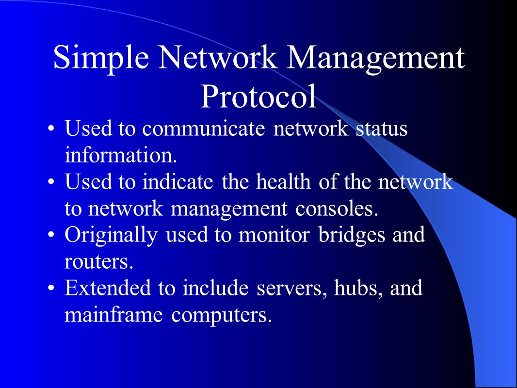 Simple Network Management Protocol Used to communicate network status information.