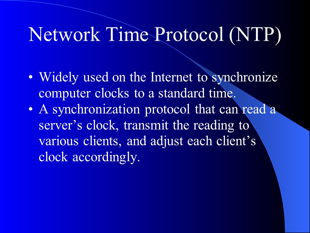 Network Time Protocol (NTP) Widely used on the Internet to synchronize computer clocks to a standard time.