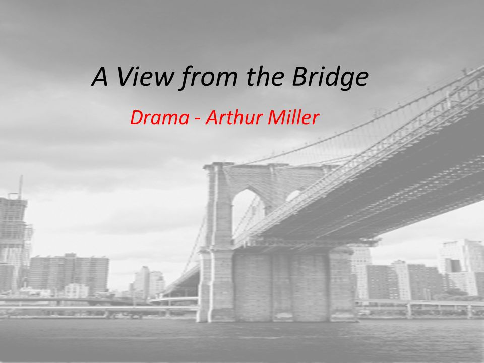 a view from the bridge 24 essay How are names important in a view from the bridge what social codes or mores exist within the red hook, italian american community of the play what is the symbolic nature of the brooklyn bridge in the play.