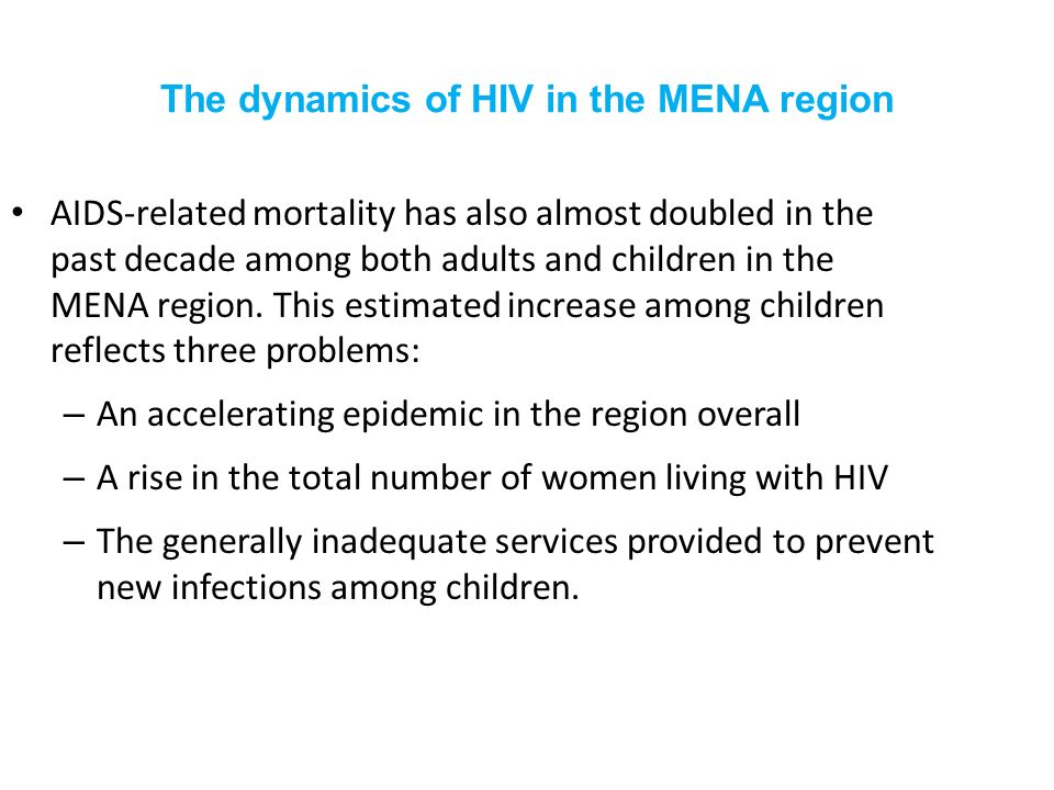 The dynamics of HIV in the MENA region AIDS-related mortality has also almost doubled in the past decade among both adults and children in the MENA region.