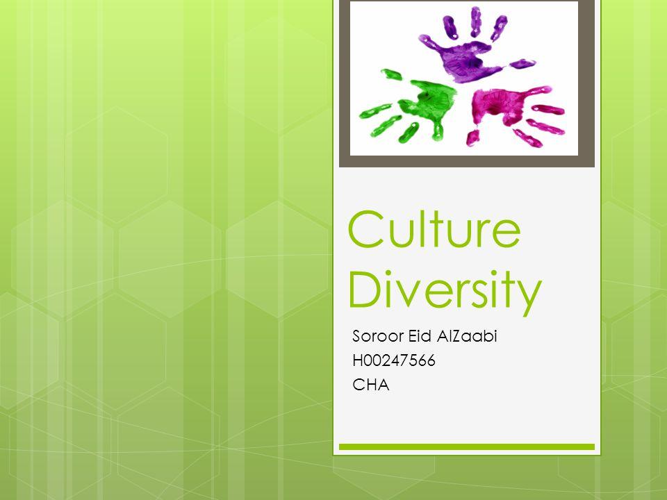 Culture Diversity Soroor Eid AlZaabi H00247566 CHA