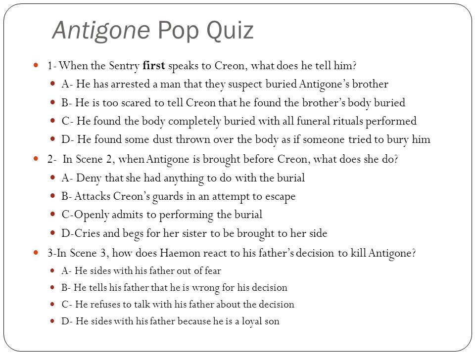 Antigone Pop Quiz 1- When the Sentry first speaks to Creon, what does he tell him.