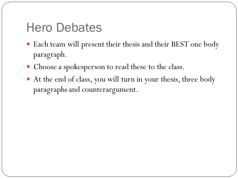 Hero Debates Each team will present their thesis and their BEST one body paragraph.