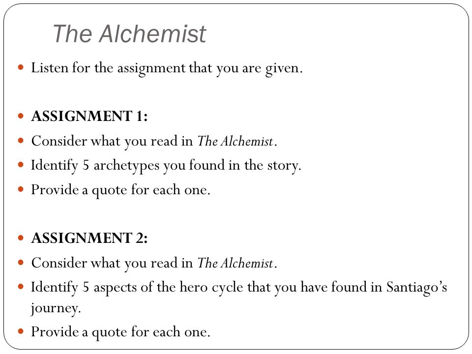 The Alchemist Listen for the assignment that you are given.