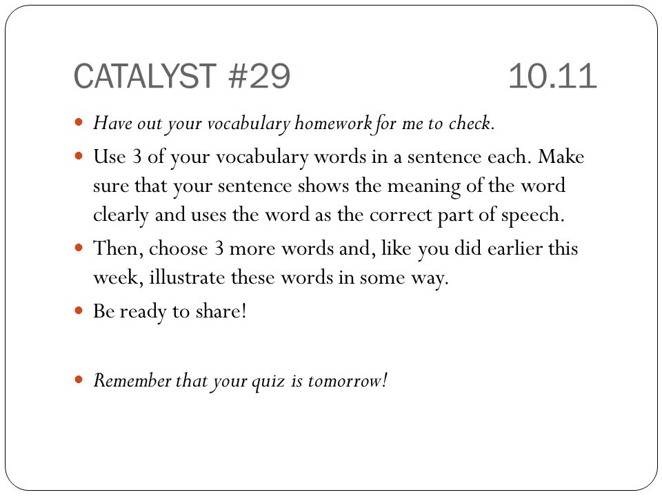 CATALYST # Have out your vocabulary homework for me to check.