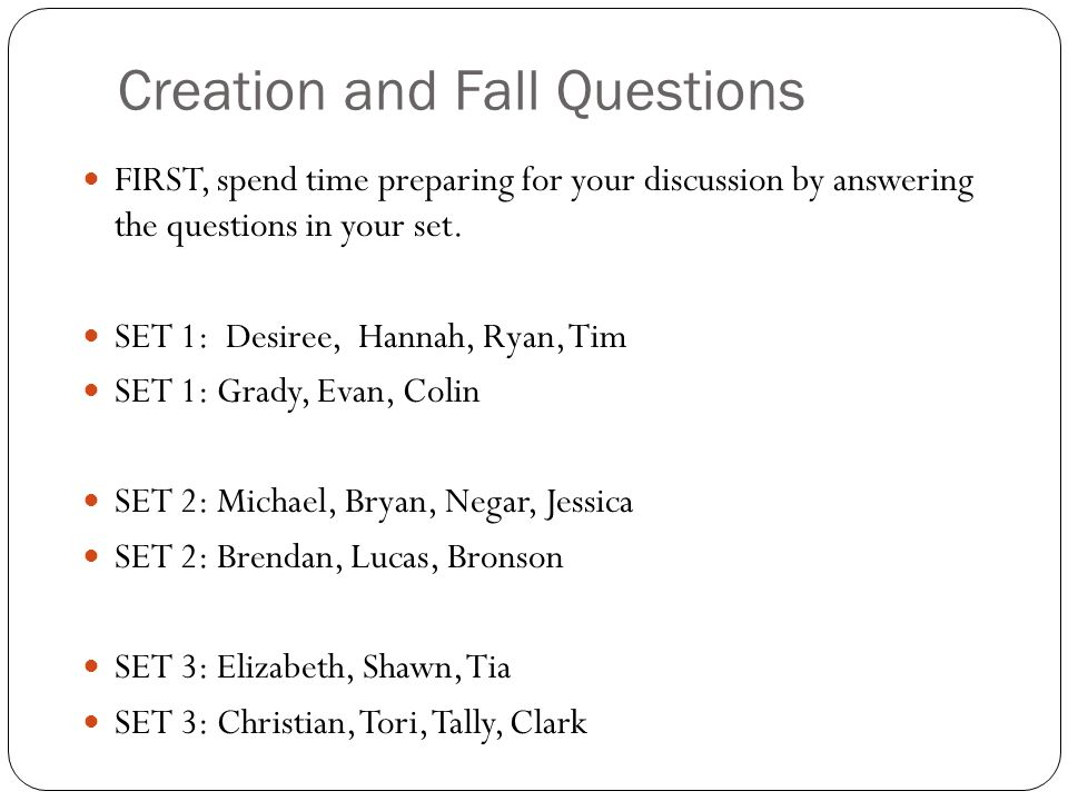 Creation and Fall Questions FIRST, spend time preparing for your discussion by answering the questions in your set.