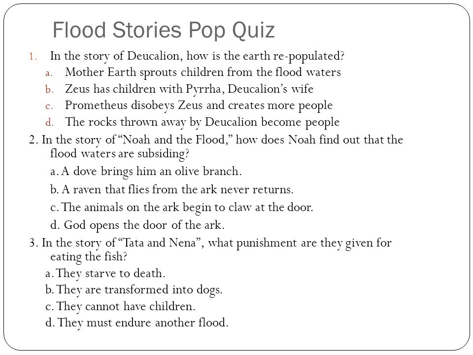 Flood Stories Pop Quiz 1. In the story of Deucalion, how is the earth re-populated.