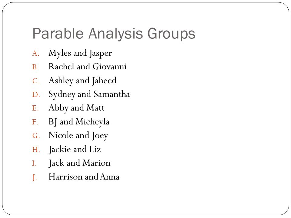 Parable Analysis Groups A. Myles and Jasper B. Rachel and Giovanni C.