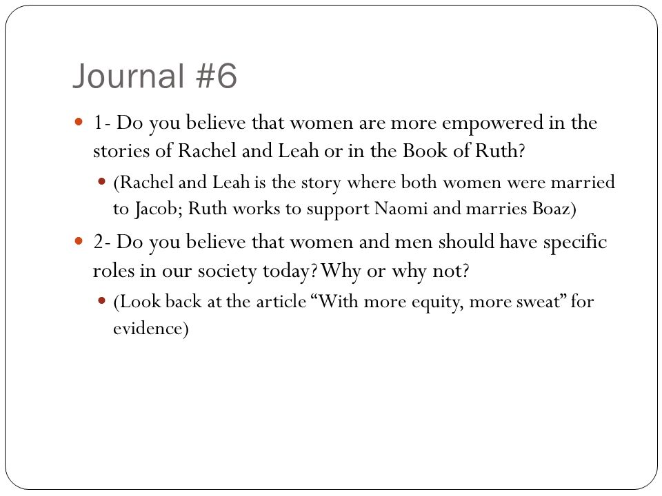 Journal #6 1- Do you believe that women are more empowered in the stories of Rachel and Leah or in the Book of Ruth.