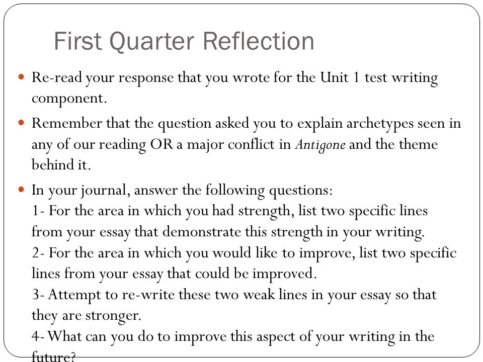 First Quarter Reflection Re-read your response that you wrote for the Unit 1 test writing component.