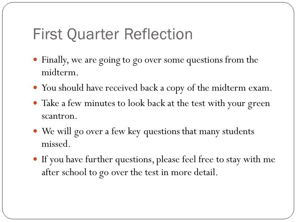 First Quarter Reflection Finally, we are going to go over some questions from the midterm.