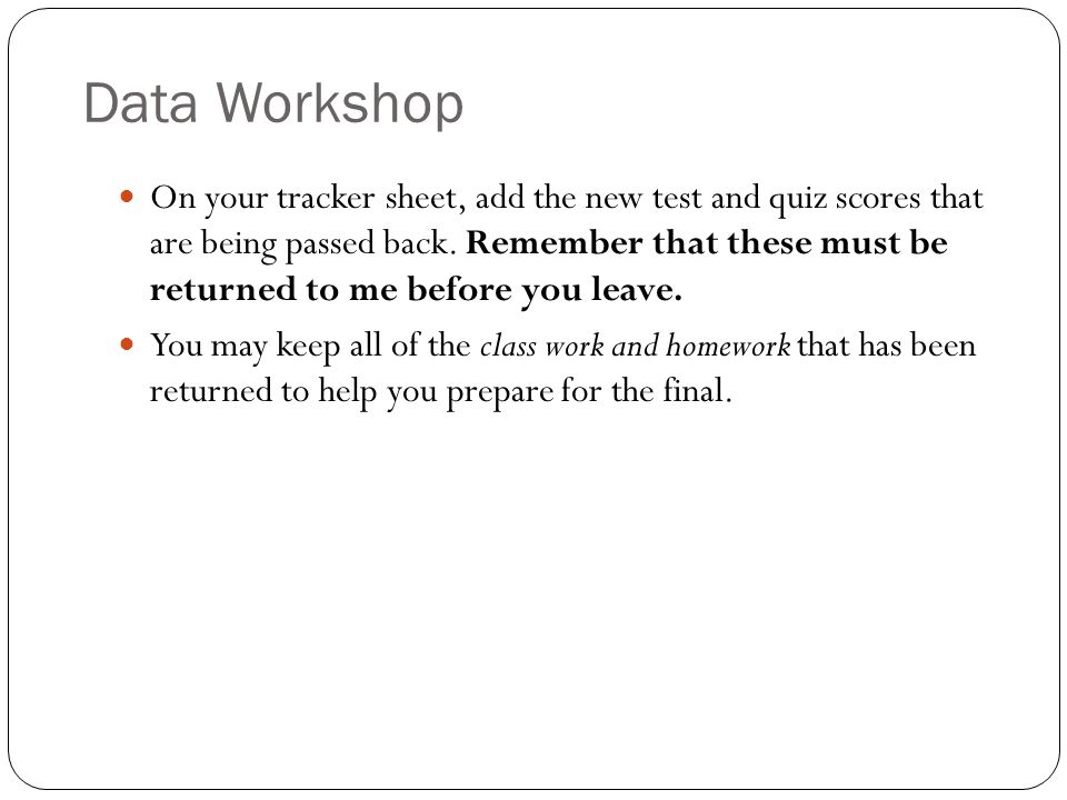 Data Workshop On your tracker sheet, add the new test and quiz scores that are being passed back.