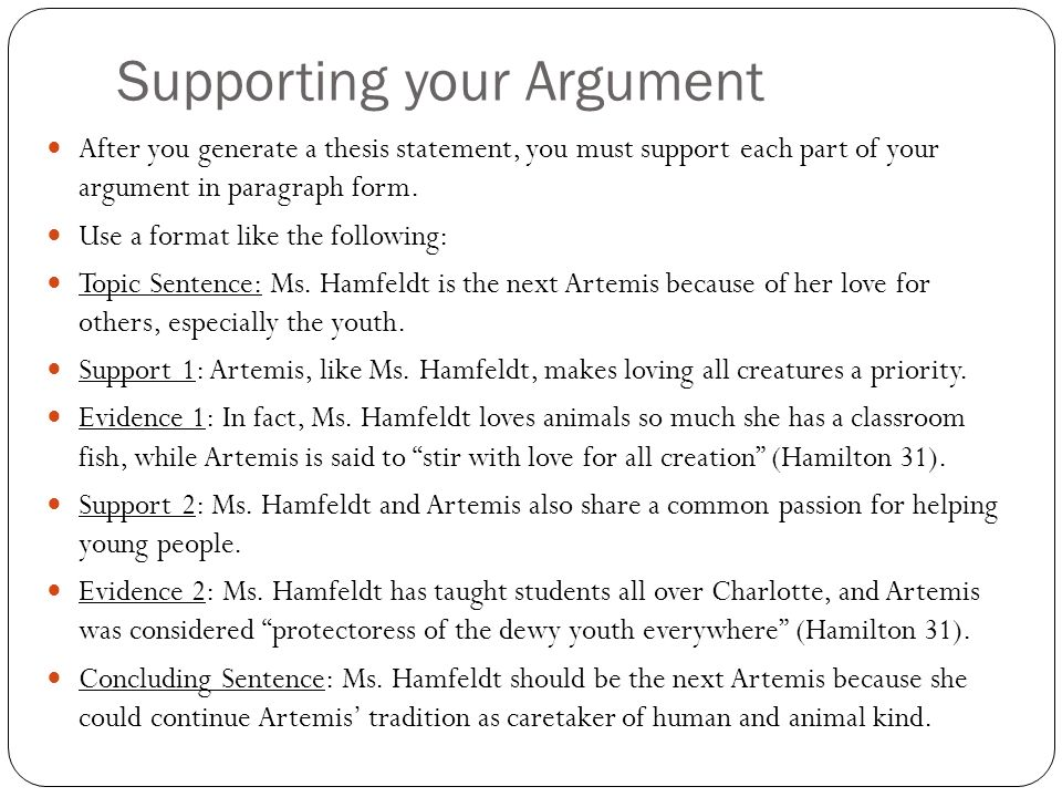 Supporting your Argument After you generate a thesis statement, you must support each part of your argument in paragraph form.