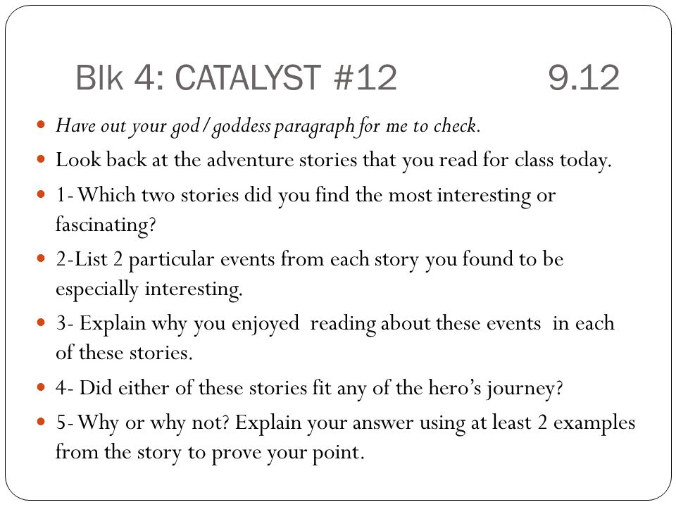 Blk 4: CATALYST # Have out your god/goddess paragraph for me to check.