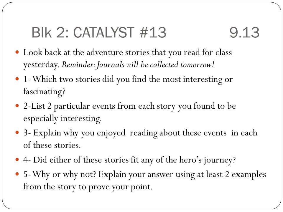Blk 2: CATALYST # Look back at the adventure stories that you read for class yesterday.