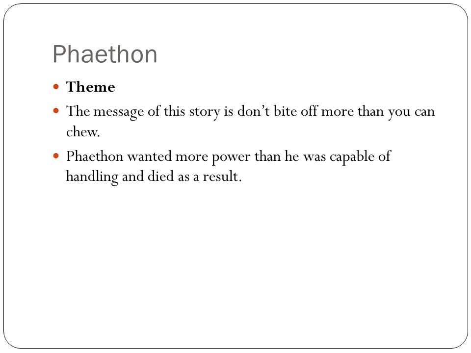 Phaethon Theme The message of this story is don't bite off more than you can chew.