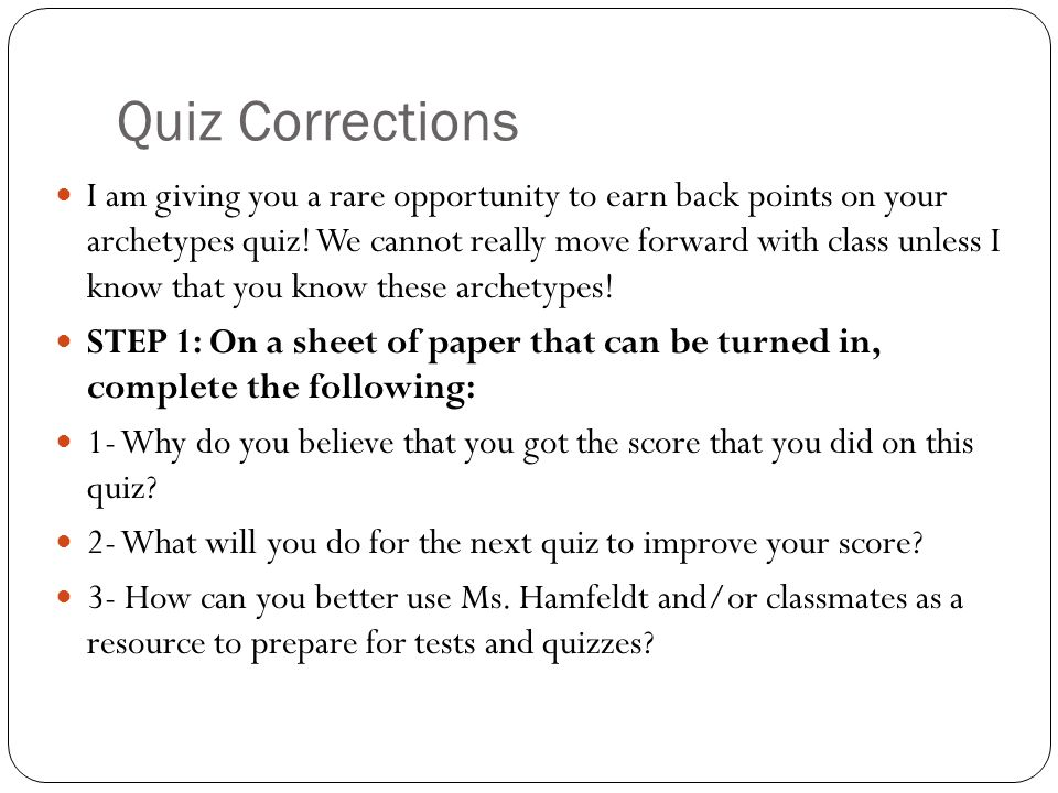 Quiz Corrections I am giving you a rare opportunity to earn back points on your archetypes quiz.