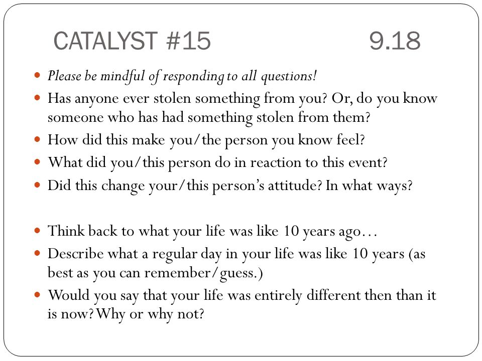 CATALYST # Please be mindful of responding to all questions.