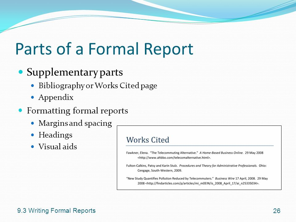 writing a formal report A formal report presents details and makes recommendations that are based on the information that is presented in the document there are various types of formal reports, such as research papers, problem-solving reports and feasibility studies continue reading.