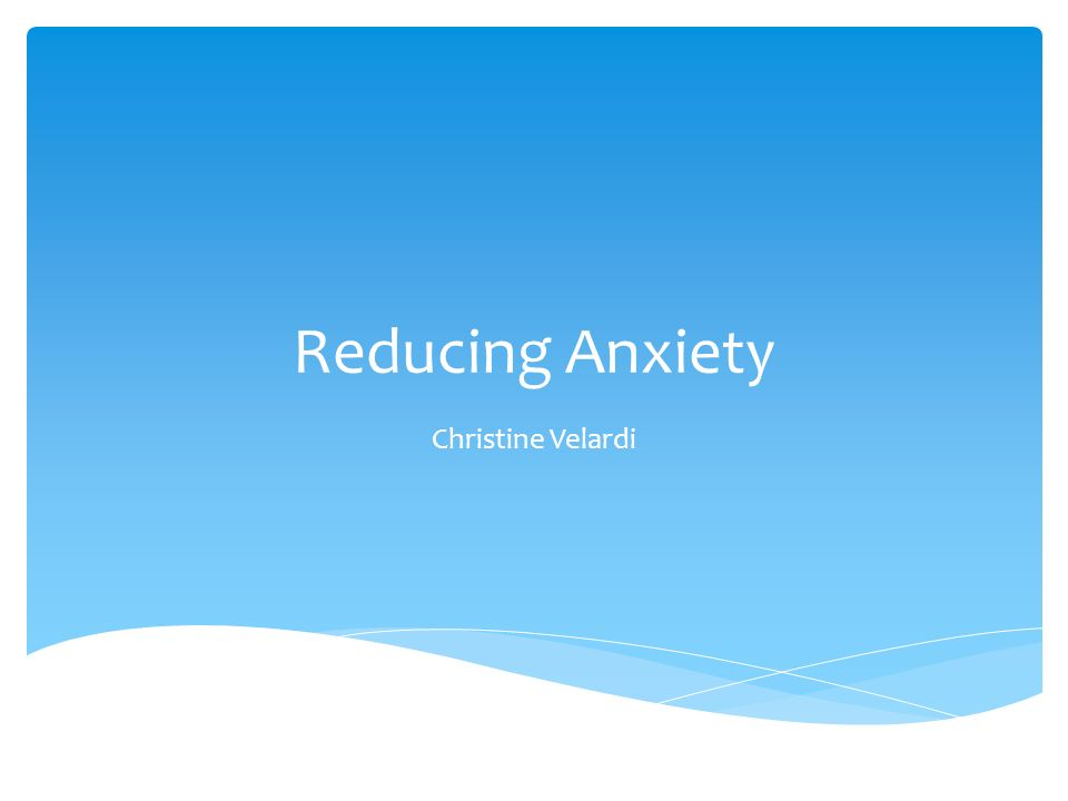 Reducing Anxiety Christine Velardi