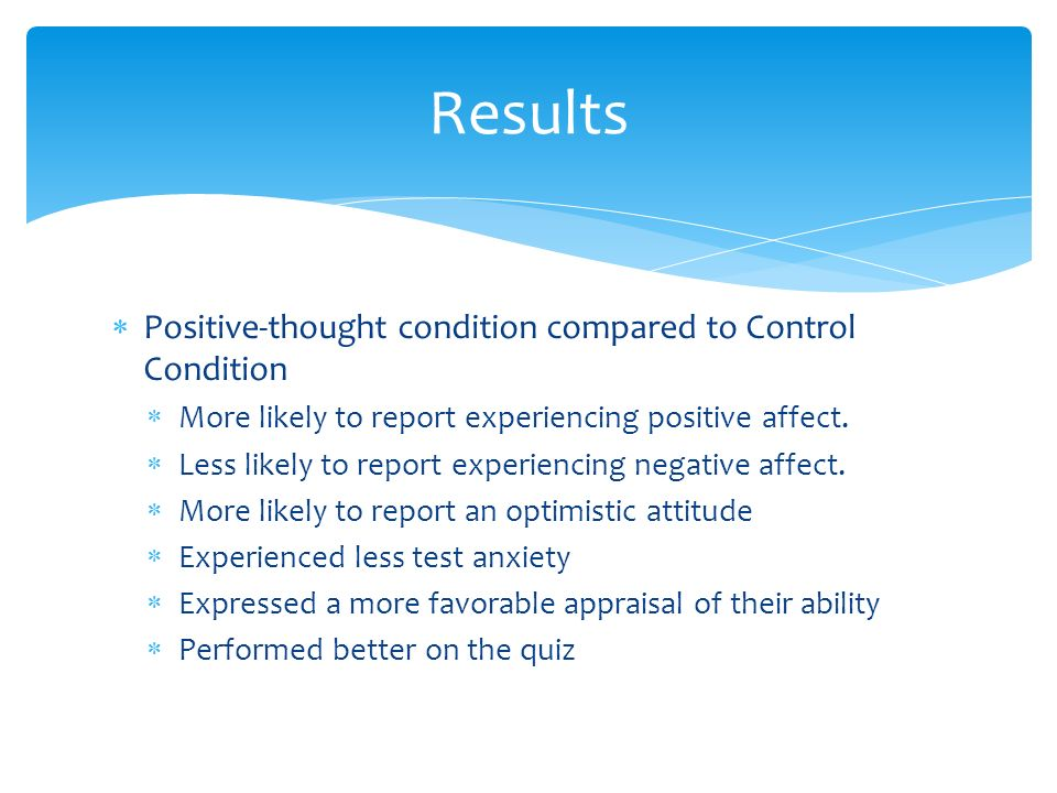  Positive-thought condition compared to Control Condition  More likely to report experiencing positive affect.