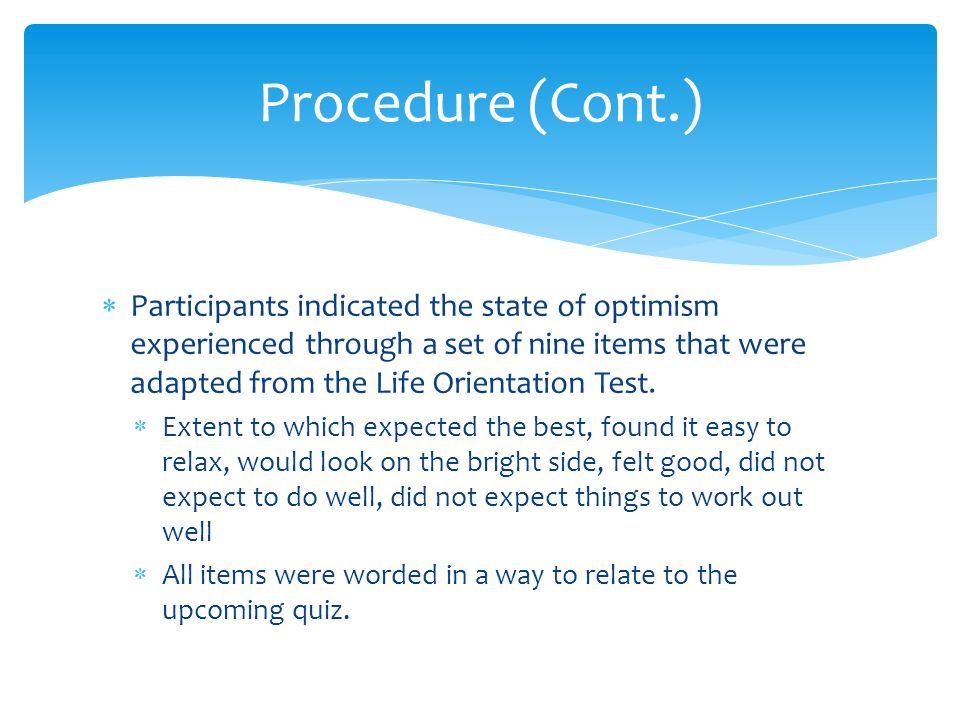  Participants indicated the state of optimism experienced through a set of nine items that were adapted from the Life Orientation Test.