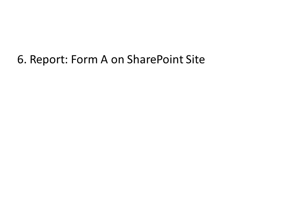 6. Report: Form A on SharePoint Site