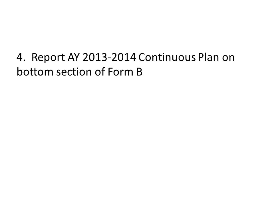 4. Report AY Continuous Plan on bottom section of Form B