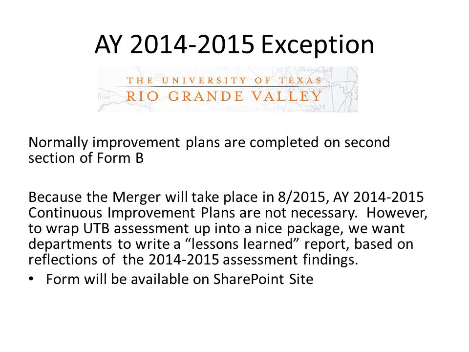 AY Exception Normally improvement plans are completed on second section of Form B Because the Merger will take place in 8/2015, AY Continuous Improvement Plans are not necessary.
