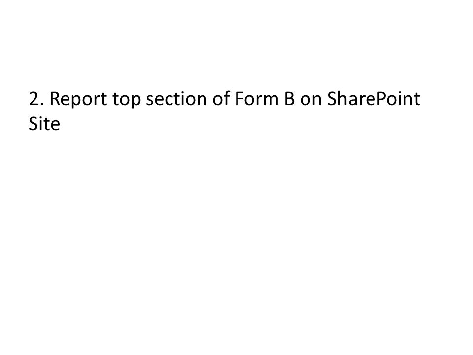 2. Report top section of Form B on SharePoint Site