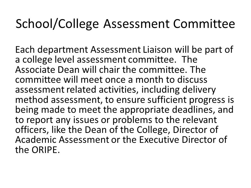 School/College Assessment Committee Each department Assessment Liaison will be part of a college level assessment committee.